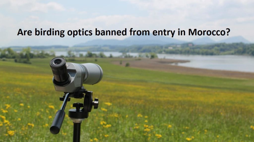 Are birding optics banned in Morocco? The short answer in NO.
